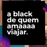 Pacotes BLACK VIAGEM ÚLTIMA CHAMADA