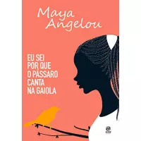 eBook Eu Sei por que o Pássaro Canta na Gaiola - Maya Angelou