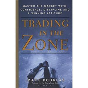 eBook Trading in the Zone: Master the Market with Confidence Discipline and a Winning Attitude (English Edition)