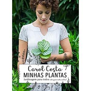 eBook Minhas plantas: jardinagem para todos (até quem mata cactos) - Carol Costa