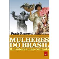 eBook Mulheres do Brasil: A História Não Contada - Paulo Rezzutti