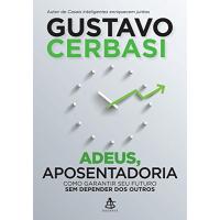 eBook Adeus, Aposentadoria - Gustavo Cerbasi