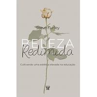 Livro Beleza Redimida: Cultivando Uma Estética Elevada na Educação