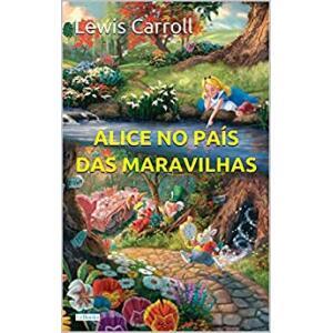 eBook Alice no País das Maravilhas (Grandes Clássicos) - Carrol Lewis