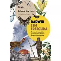 eBook Darwin sem Frescura: Como a Ciência Evolutiva Ajuda a Explicar Algumas Polêmicas da Atualidade -  Pirula / Reinaldo José Lopes