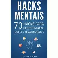 eBook Hacks Mentais: 70 Hacks para Produtividade, Hábitos e Relacionamentos - Luiz Felipe Araujo