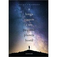 Livro A Longa Viagem a Um Pequeno Planeta Hostil - Becky Chambers