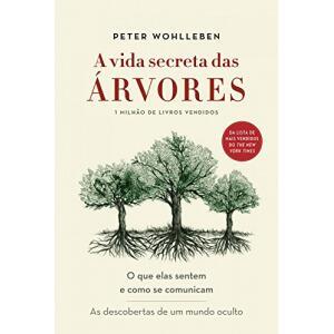 eBook A Vida Secreta Das Árvores: O Que Elas Sentem e Como Se Comunicam - Peter Wohlleben