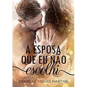 eBook A Esposa Que Eu Não Escolhi - Danielle Viegas Martins