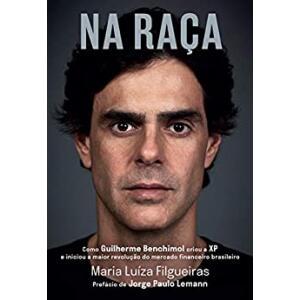 eBook na Raça: Como Guilherme Benchimol Criou a XP e Iniciou a Maior Revolução do Mercado Financeiro Brasileiro - Maria Luíza Filgueiras