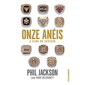eBook Onze Anéis: A alma do sucesso - Jackson Phil, Hugh Delehanty