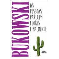 eBook As Pessoas Parecem Flores Finalmente - Charles Bukowski