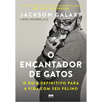 Livro O encantador de gatos: O guia definitivo para a vida com seu felino - Jackson Galaxy e Mikel Delgado
