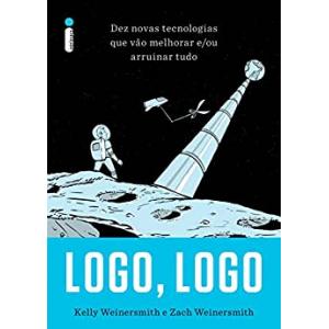 Ebook Logo Logo: Dez Novas Tecnologias Que Vão Melhorar e/ou Arruinar Tudo - Kelly Weinersmith & Zach Weinersmith