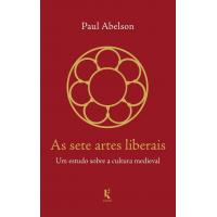 Livro as Sete Artes Liberais: Um Estudo sobre a Cultura Medieval - Paul Abelson