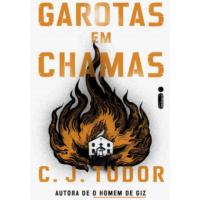 Livro Garotas Em Chamas (Capa Dura) - C. J. Tudor