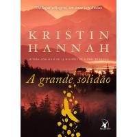 Livro A Grande Solidão Capa Comum - Kristin Hannah