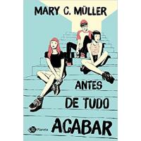 Livro Antes de tudo acabar - Mary C Müller