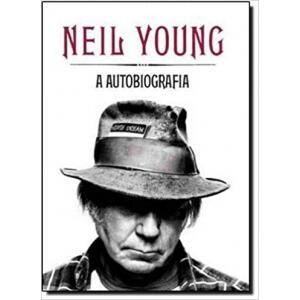 Livro Neil Young: A Autobiografia - Neil Young