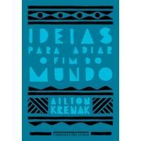 Livro Ideias para Adiar o Fim do Mundo - Ailton Krenak