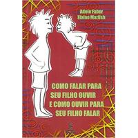 Livro Como falar para seu filho ouvir e como ouvir para seu filho falar - Adele Faber, Elaine Mazlish