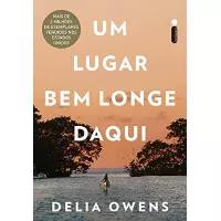 Livro Um Lugar Bem Longe Daqui - Delia Owens
