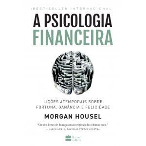 Livro A psicologia financeira: lições atemporais sobre fortuna ganância e felicidade - Morgan Housel